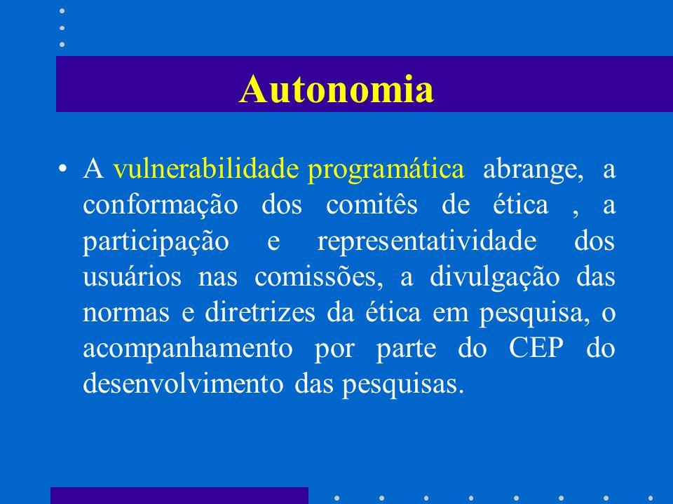 Autonomia A vulnerabilidade programática abrange, a conformação dos comitês de ética, a participação e representatividade dos usuários nas comissões,