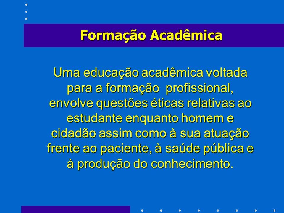Uma educação acadêmica voltada para a formação profissional, envolve questões éticas relativas ao estudante enquanto homem e cidadão assim como à sua