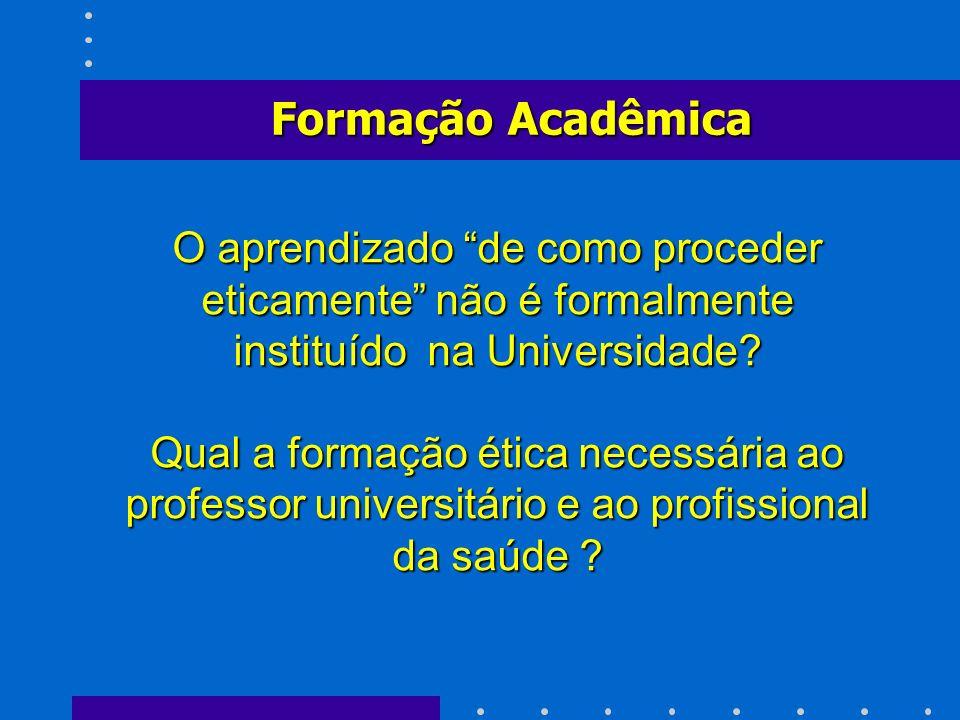 O aprendizado de como proceder eticamente não é formalmente instituído na Universidade? Qual a formação ética necessária ao professor universitário e