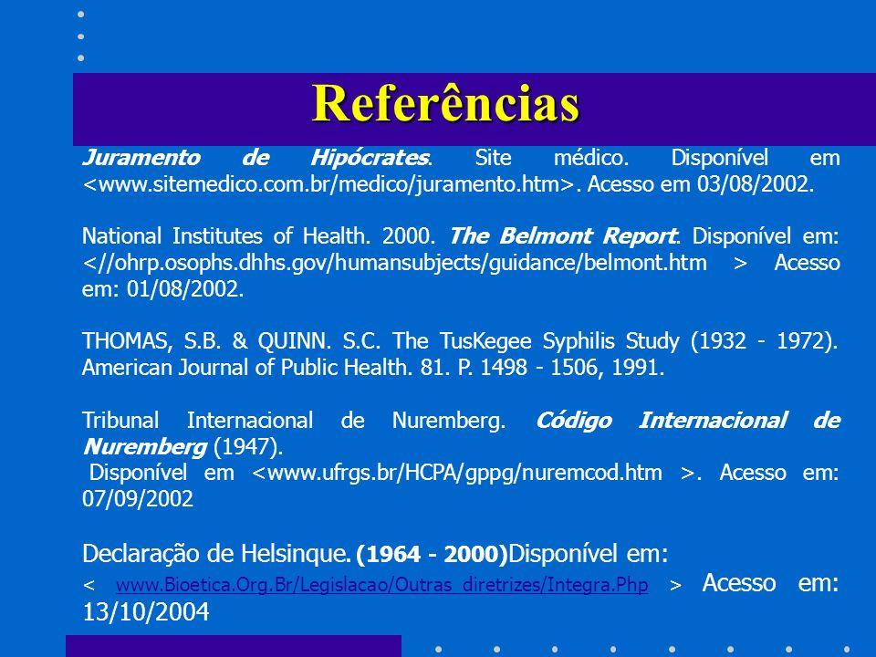 Juramento de Hipócrates. Site médico. Disponível em. Acesso em 03/08/2002. National Institutes of Health. 2000. The Belmont Report. Disponível em: Ace