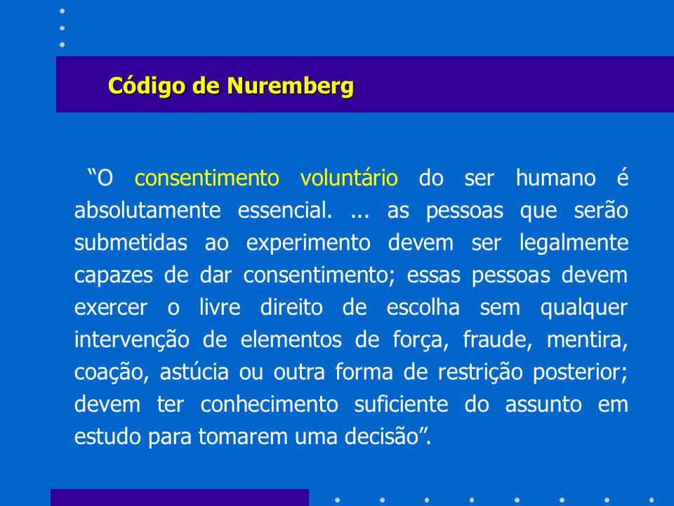 O consentimento voluntário do ser humano é absolutamente essencial....