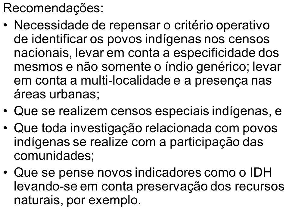 Recomendações: Necessidade de repensar o critério operativo de identificar os povos indígenas nos censos nacionais, levar em conta a especificidade do