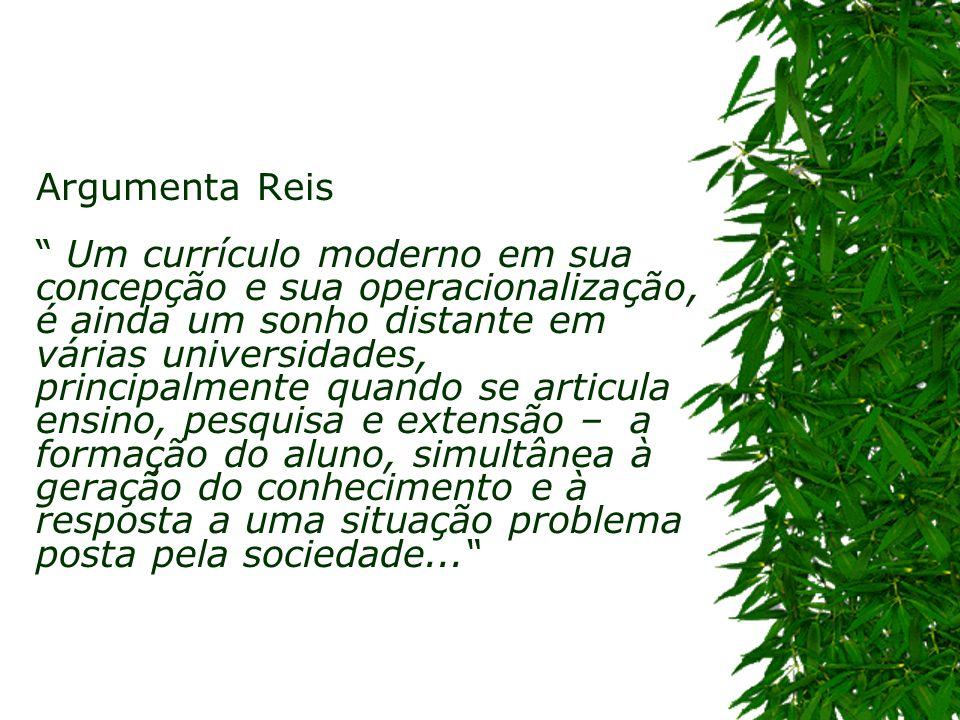 Argumenta Reis Um currículo moderno em sua concepção e sua operacionalização, é ainda um sonho distante em várias universidades, principalmente quando
