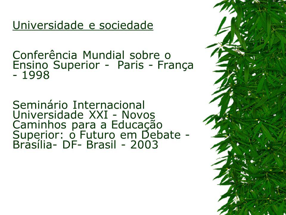 Universidade e sociedade Conferência Mundial sobre o Ensino Superior - Paris - França - 1998 Seminário Internacional Universidade XXI - Novos Caminhos