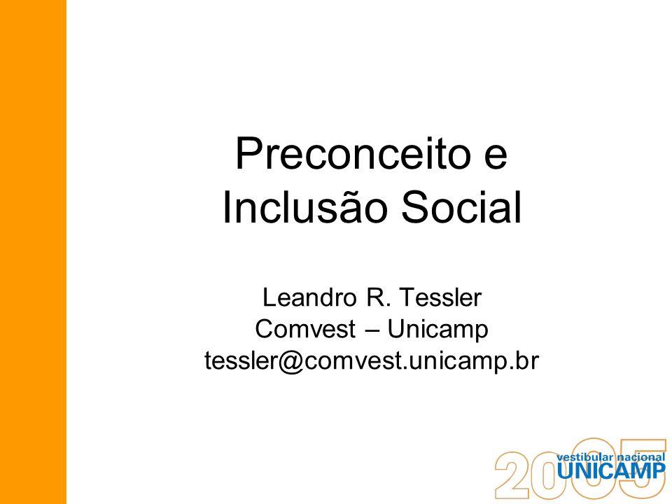 Preconceito e Inclusão Social Leandro R. Tessler Comvest – Unicamp tessler@comvest.unicamp.br