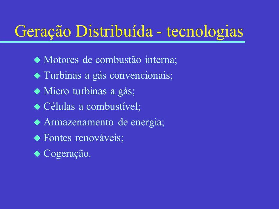 Geração Distribuída - tecnologias u Motores de combustão interna; u Turbinas a gás convencionais; u Micro turbinas a gás; u Células a combustível; u A