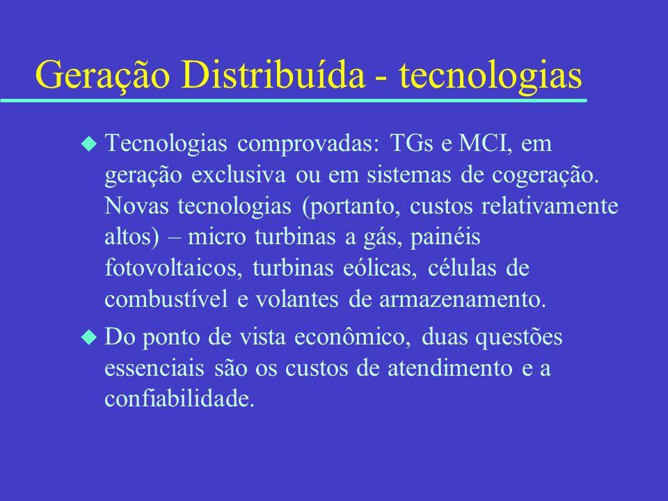 Geração Distribuída - tecnologias u Tecnologias comprovadas: TGs e MCI, em geração exclusiva ou em sistemas de cogeração. Novas tecnologias (portanto,