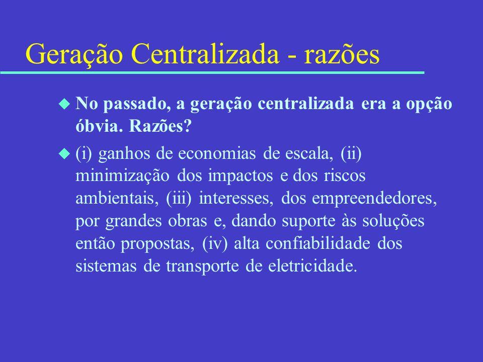 Geração Centralizada - razões u No passado, a geração centralizada era a opção óbvia. Razões? u (i) ganhos de economias de escala, (ii) minimização do