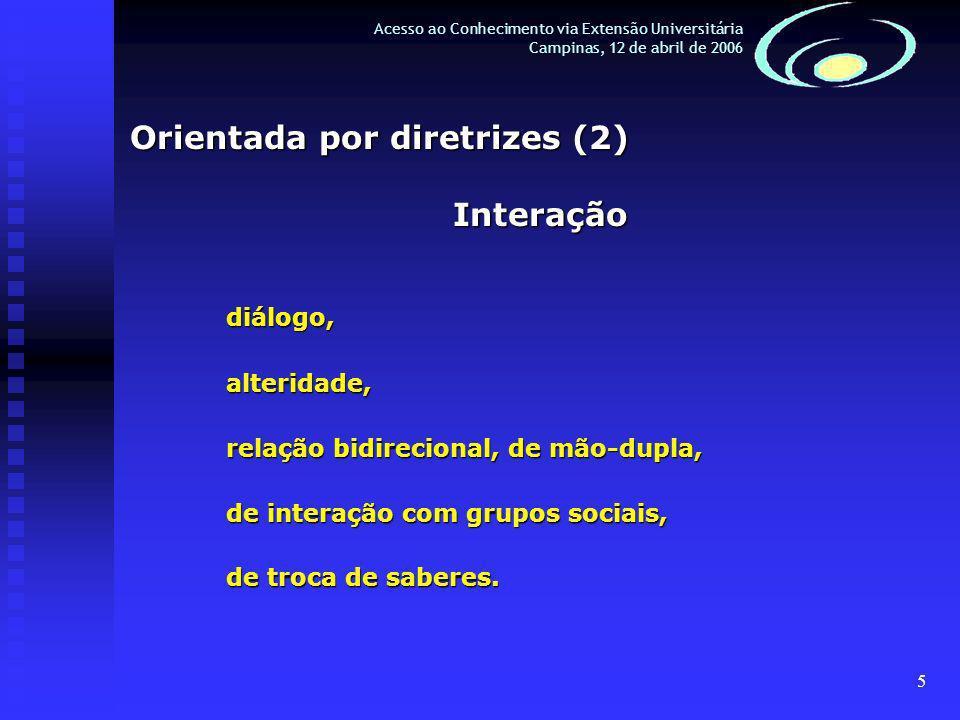 5 Orientada por diretrizes (2) Interaçãodiálogo,alteridade, relação bidirecional, de mão-dupla, de interação com grupos sociais, de troca de saberes.