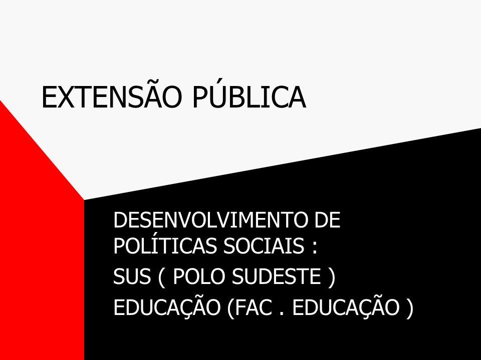 EXTENSÃO PÚBLICA DESENVOLVIMENTO DE POLÍTICAS SOCIAIS : SUS ( POLO SUDESTE ) EDUCAÇÃO (FAC.