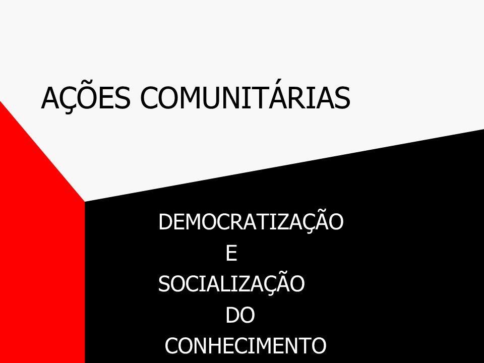 AÇÕES COMUNITÁRIAS DEMOCRATIZAÇÃO E SOCIALIZAÇÃO DO CONHECIMENTO