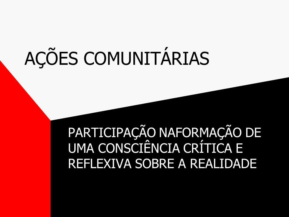 AÇÕES COMUNITÁRIAS PARTICIPAÇÃO NAFORMAÇÃO DE UMA CONSCIÊNCIA CRÍTICA E REFLEXIVA SOBRE A REALIDADE