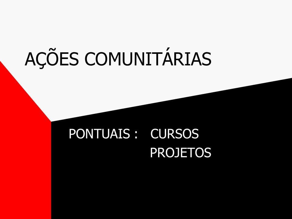 AÇÕES COMUNITÁRIAS PONTUAIS : CURSOS PROJETOS