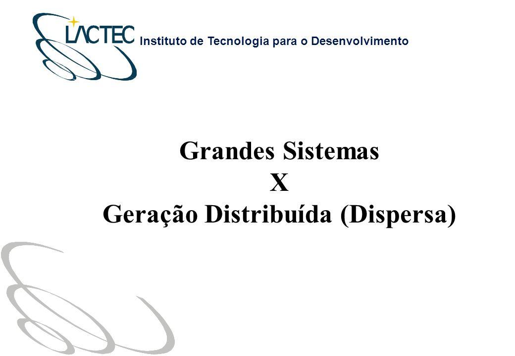 Instituto de Tecnologia para o Desenvolvimento Grandes Sistemas X Geração Distribuída (Dispersa)