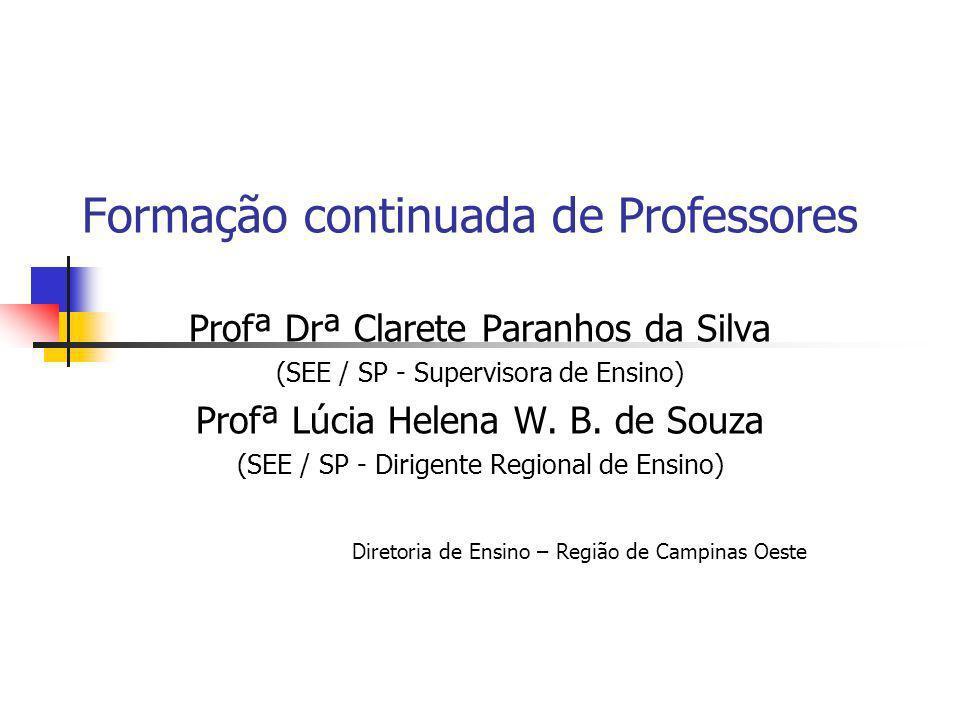 Formação continuada de Professores Profª Drª Clarete Paranhos da Silva (SEE / SP - Supervisora de Ensino) Profª Lúcia Helena W. B. de Souza (SEE / SP