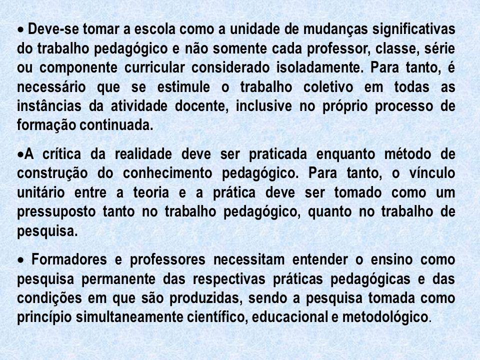 Deve-se tomar a escola como a unidade de mudanças significativas do trabalho pedagógico e não somente cada professor, classe, série ou componente curr