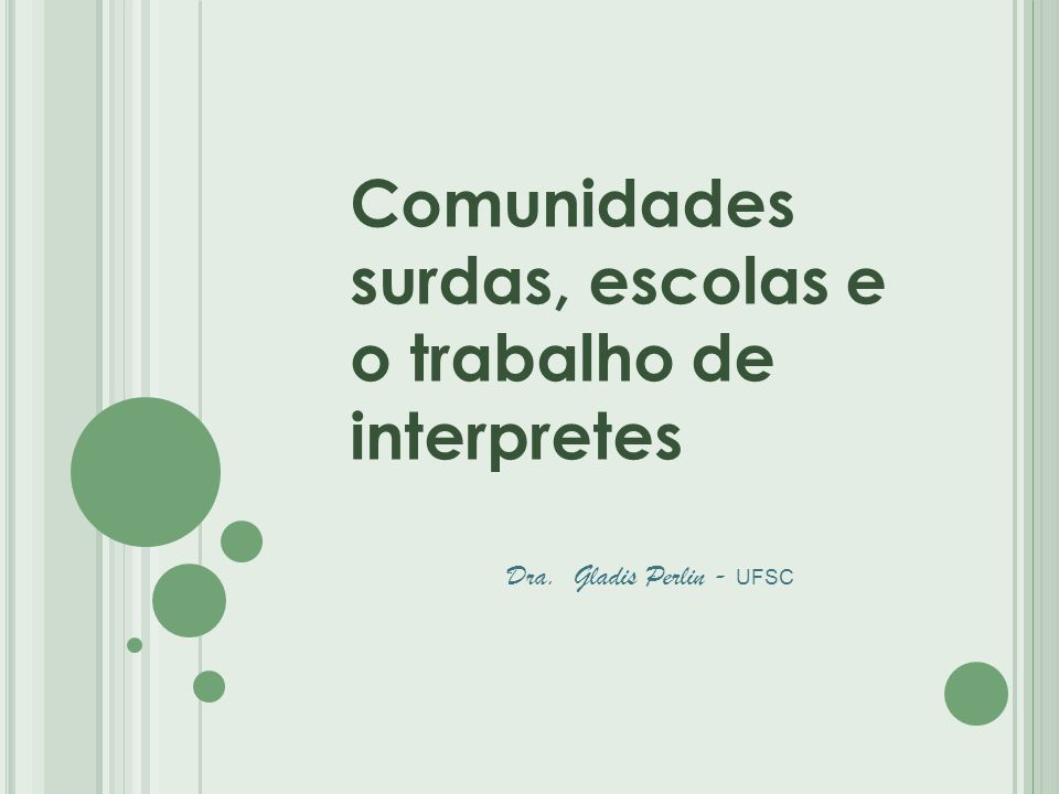 Comunidades surdas, escolas e o trabalho de interpretes Dra. Gladis Perlin - UFSC
