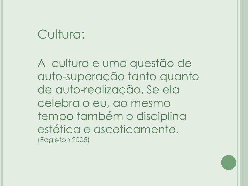 Cultura: A cultura e uma questão de auto-superação tanto quanto de auto-realização.