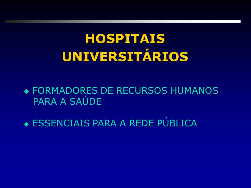 HOSPITAIS UNIVERSITÁRIOS u ATENDIMENTO DE ALTA COMPLEXIDADE PELO SUS u ATENDIMENTO DA POPULAÇÃO CARENTE