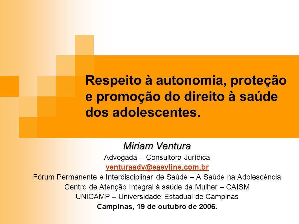 Respeito à autonomia, proteção e promoção do direito à saúde dos adolescentes. Miriam Ventura Advogada – Consultora Jurídica venturaadv@easyline.com.b