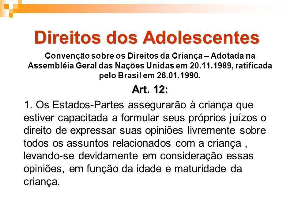 Direitos dos Adolescentes Convenção sobre os Direitos da Criança – Adotada na Assembléia Geral das Nações Unidas em 20.11.1989, ratificada pelo Brasil