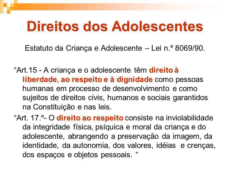 Direitos dos Adolescentes Estatuto da Criança e Adolescente – Lei n.º 8069/90. direito à liberdadeao respeito e à dignidade Art.15 - A criança e o ado