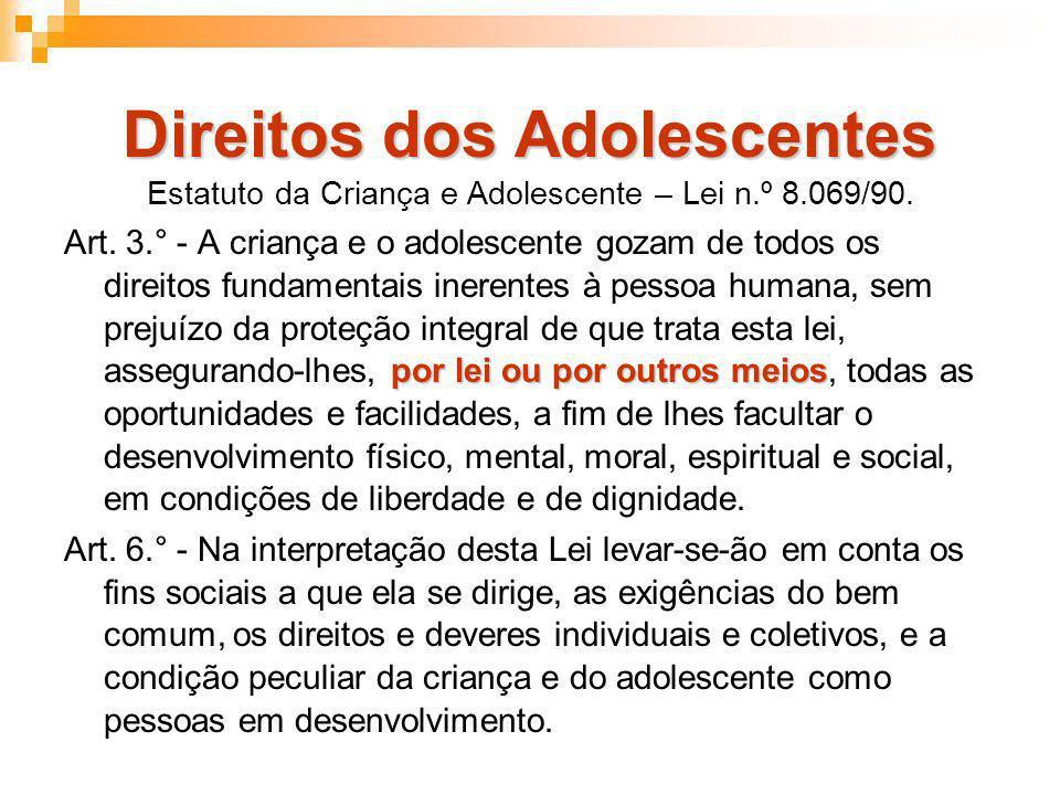 Direitos dos Adolescentes Estatuto da Criança e Adolescente – Lei n.º 8.069/90. por lei ou por outros meios Art. 3.° - A criança e o adolescente gozam