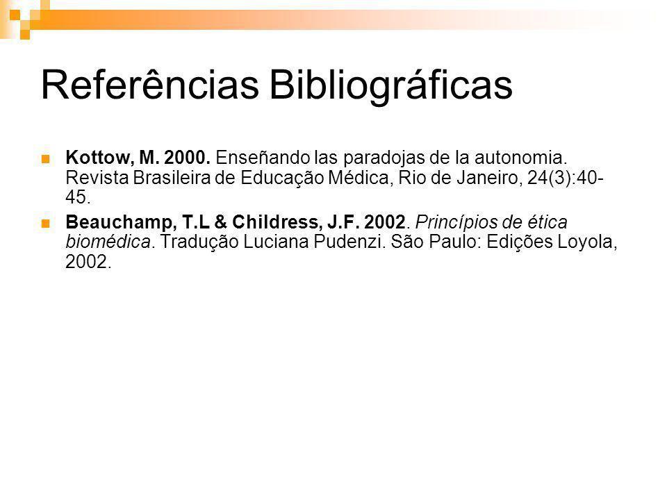 Referências Bibliográficas Kottow, M. 2000. Enseñando las paradojas de la autonomia. Revista Brasileira de Educação Médica, Rio de Janeiro, 24(3):40-