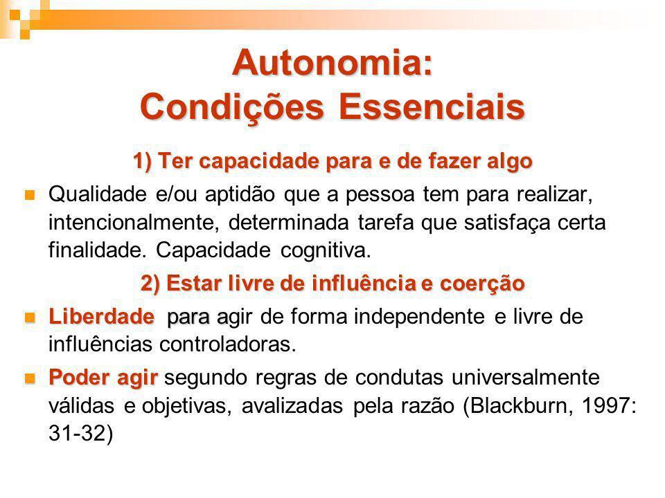 Autonomia: Condições Essenciais 1) Ter capacidade para e de fazer algo Qualidade e/ou aptidão que a pessoa tem para realizar, intencionalmente, determ