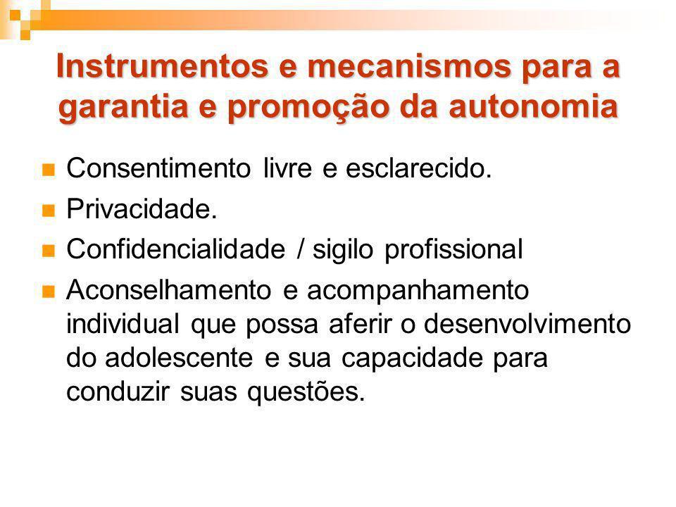 Instrumentos e mecanismos para a garantia e promoção da autonomia Consentimento livre e esclarecido. Privacidade. Confidencialidade / sigilo profissio