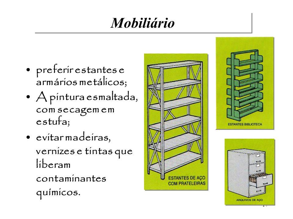 17 Mobiliário preferir estantes e armários metálicos; A pintura esmaltada, com secagem em estufa; evitar madeiras, vernizes e tintas que liberam conta