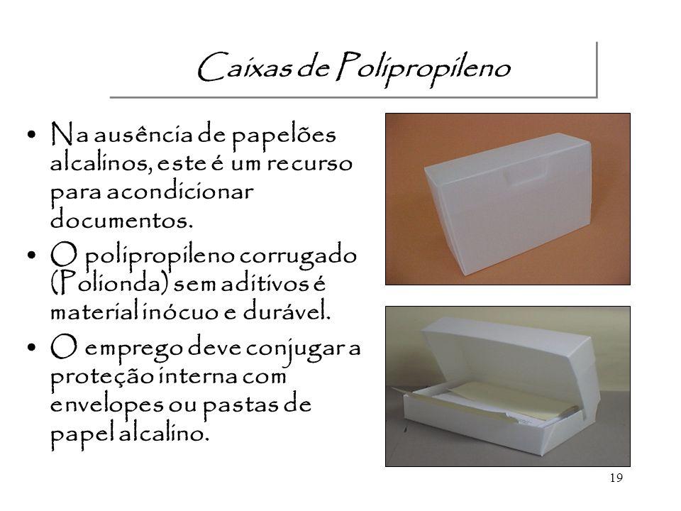 19 Caixas de Polipropileno Na ausência de papelões alcalinos, este é um recurso para acondicionar documentos. O polipropileno corrugado (Polionda) sem