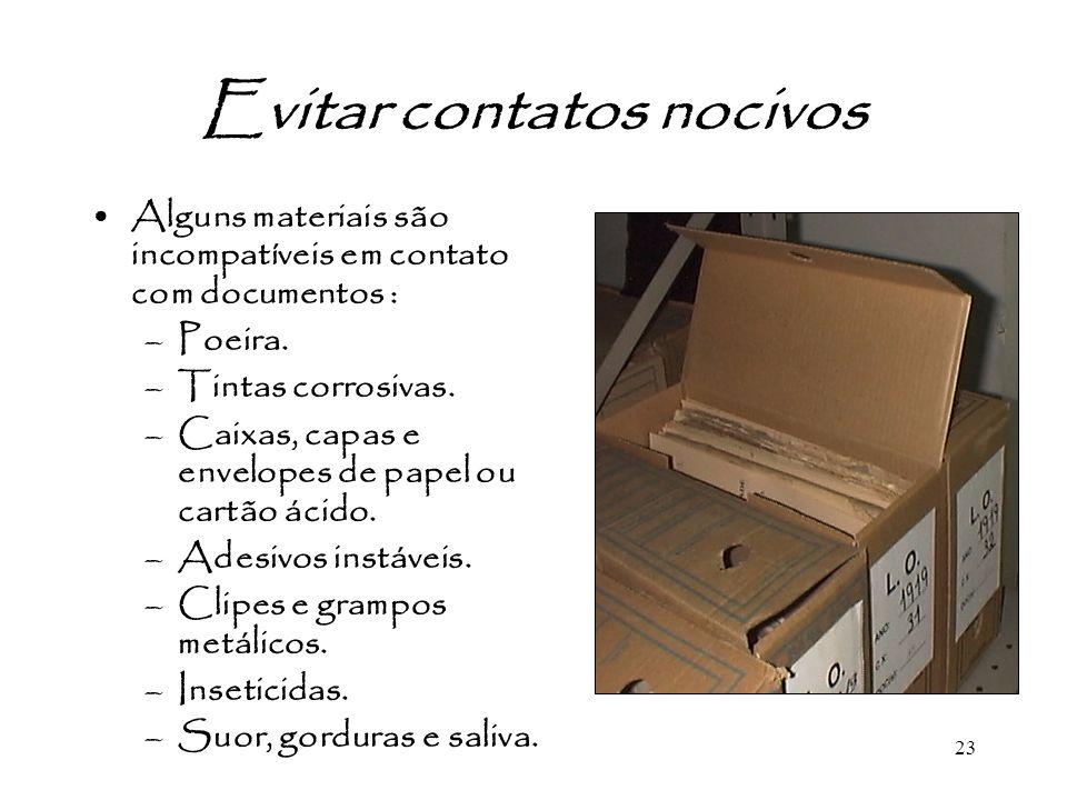 23 Evitar contatos nocivos Alguns materiais são incompatíveis em contato com documentos : –Poeira. –Tintas corrosivas. –Caixas, capas e envelopes de p