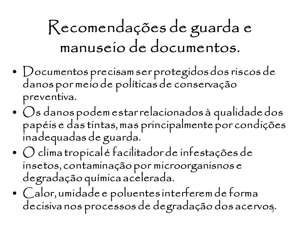 3 Recomendações de guarda e manuseio de documentos. Documentos precisam ser protegidos dos riscos de danos por meio de políticas de conservação preven
