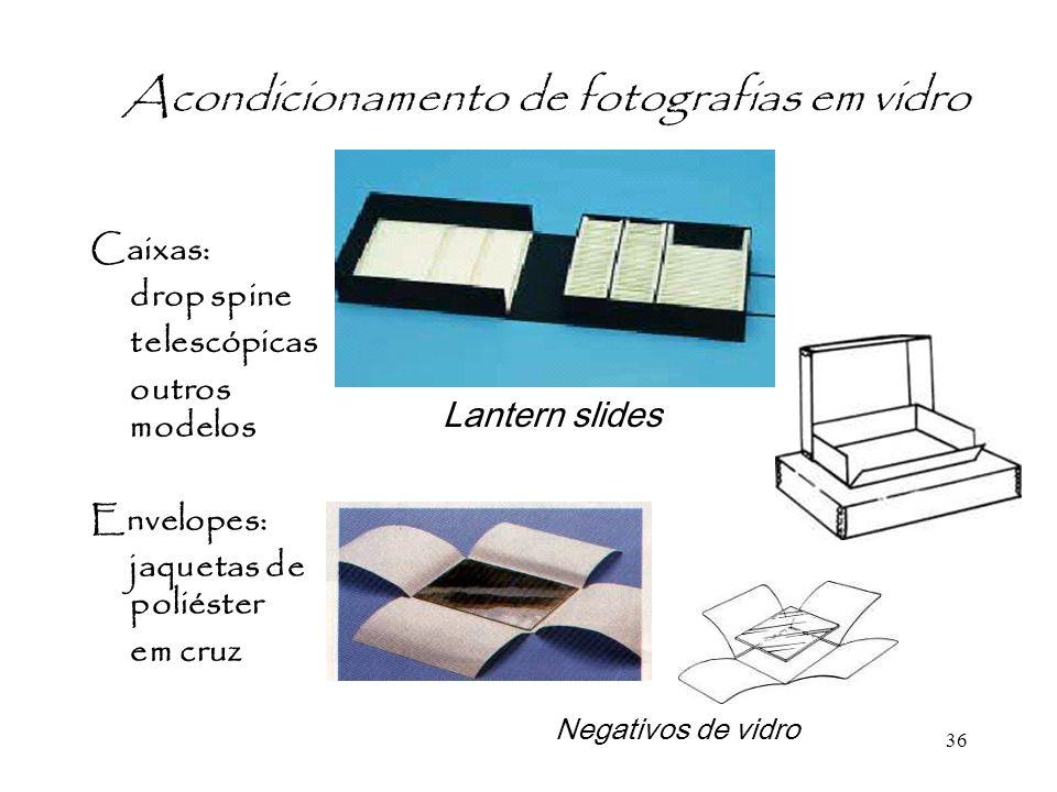 36 Acondicionamento de fotografias em vidro Caixas: drop spine telescópicas outros modelos Envelopes: jaquetas de poliéster em cruz Lantern slides Neg