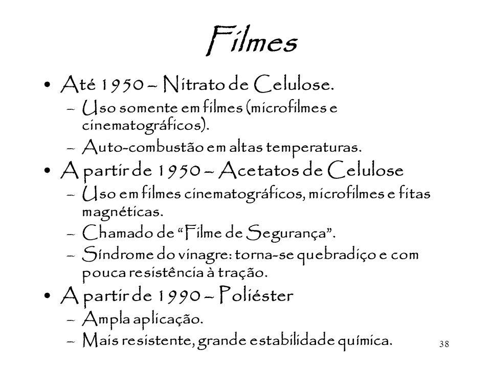 38 Filmes Até 1950 – Nitrato de Celulose. –Uso somente em filmes (microfilmes e cinematográficos). –Auto-combustão em altas temperaturas. A partir de