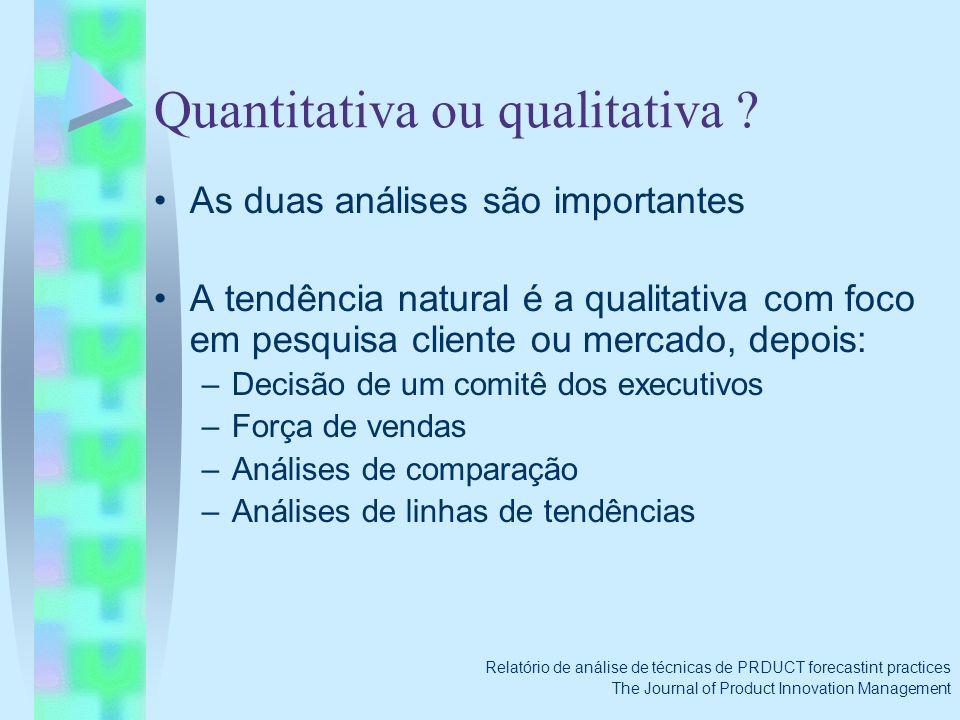 Quantitativa ou qualitativa ? As duas análises são importantes A tendência natural é a qualitativa com foco em pesquisa cliente ou mercado, depois: –D