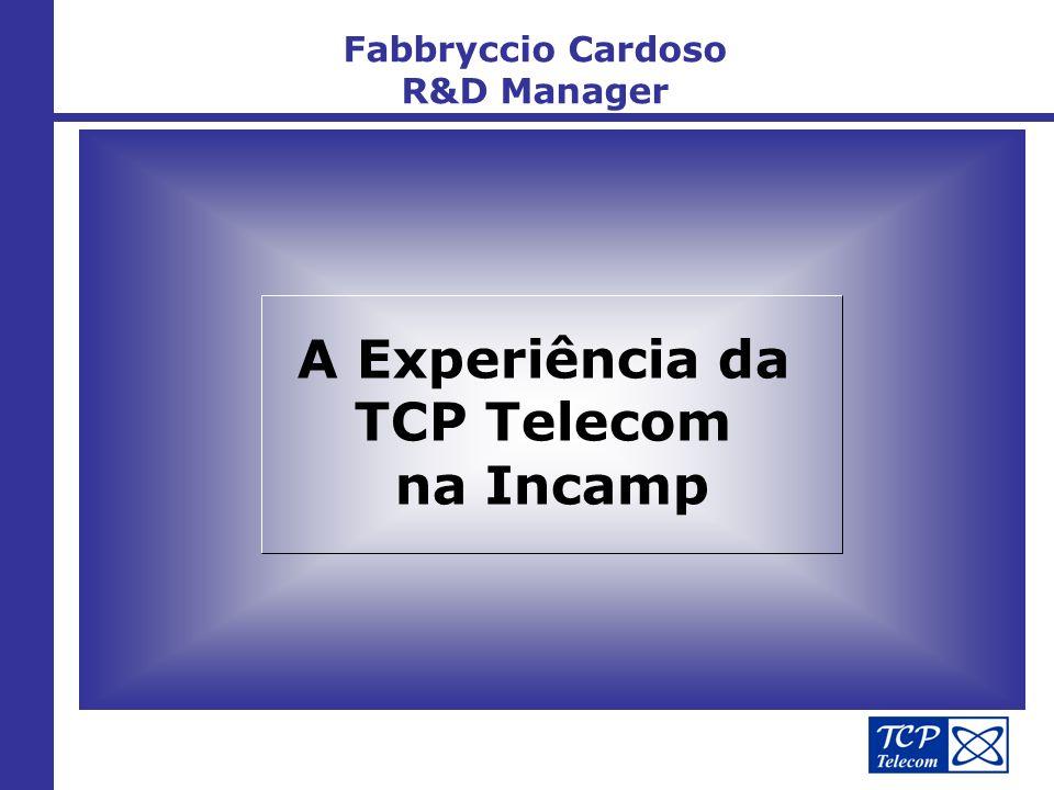Fabbryccio Cardoso R&D Manager A Experiência da TCP Telecom na Incamp