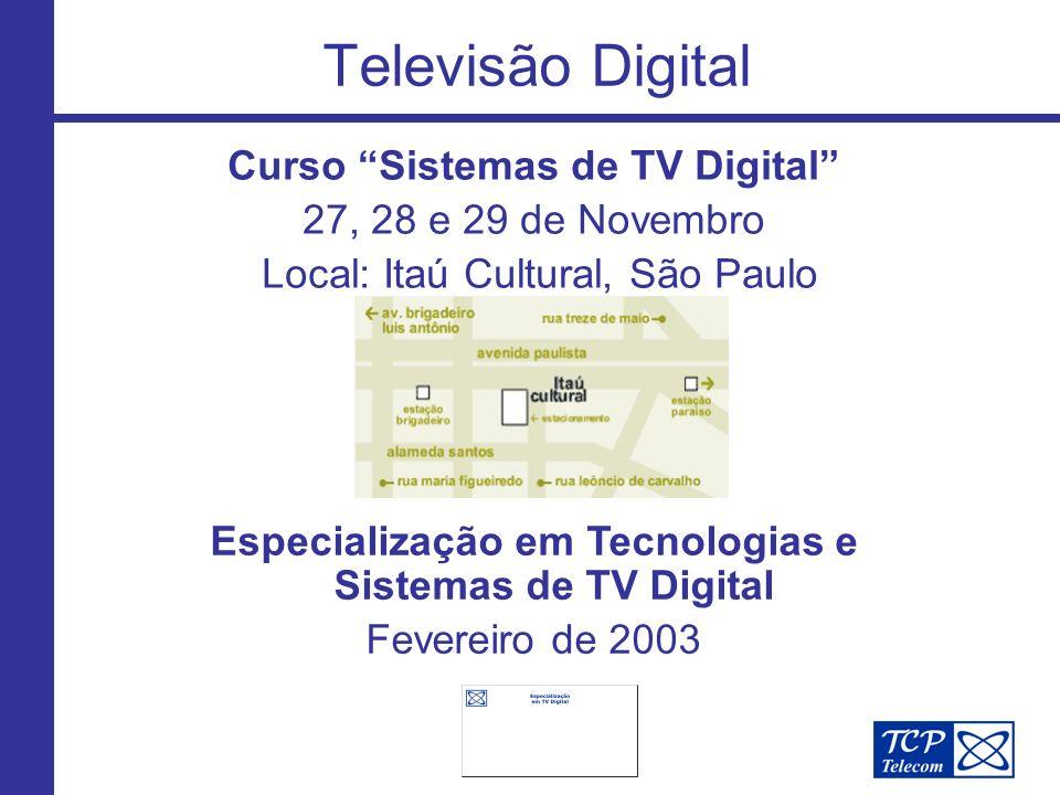 Televisão Digital Curso Sistemas de TV Digital 27, 28 e 29 de Novembro Local: Itaú Cultural, São Paulo Especialização em Tecnologias e Sistemas de TV Digital Fevereiro de 2003