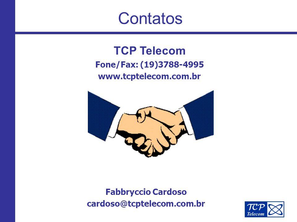 Contatos Fabbryccio Cardoso cardoso@tcptelecom.com.br TCP Telecom Fone/Fax: (19)3788-4995 www.tcptelecom.com.br