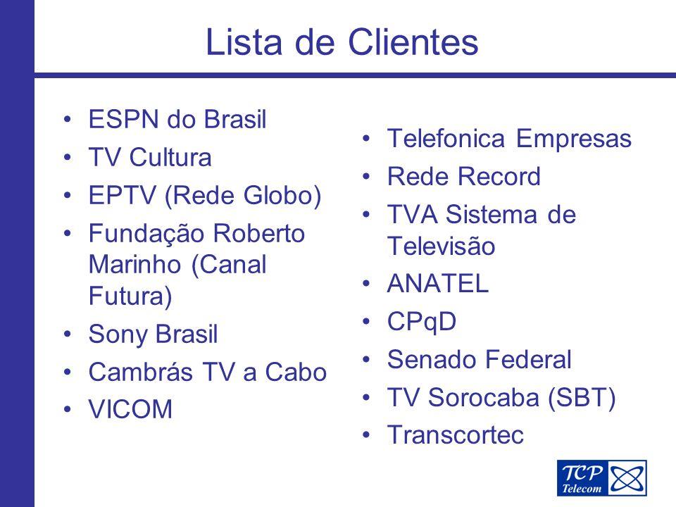 Lista de Clientes ESPN do Brasil TV Cultura EPTV (Rede Globo) Fundação Roberto Marinho (Canal Futura) Sony Brasil Cambrás TV a Cabo VICOM Telefonica Empresas Rede Record TVA Sistema de Televisão ANATEL CPqD Senado Federal TV Sorocaba (SBT) Transcortec