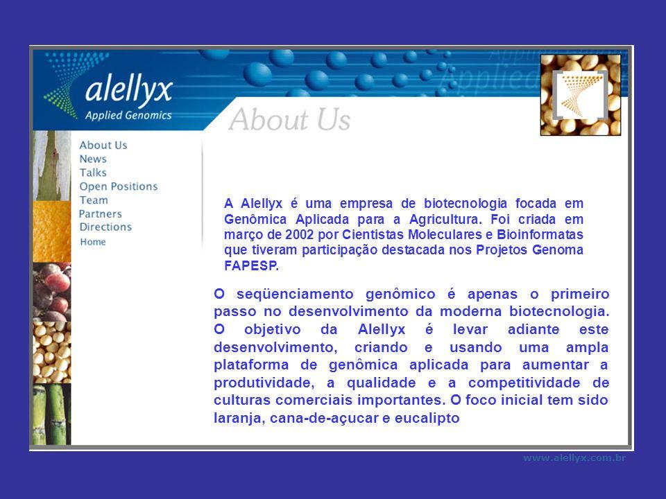 www.alellyx.com.br A Alellyx é uma empresa de biotecnologia focada em Genômica Aplicada para a Agricultura. Foi criada em março de 2002 por Cientistas