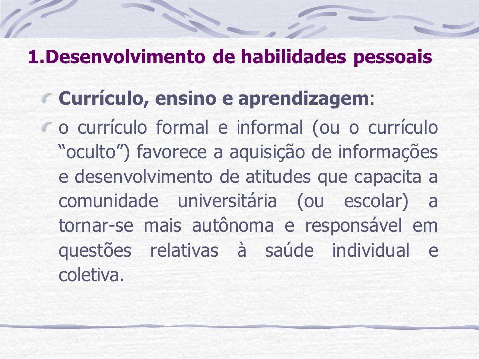 1.Desenvolvimento de habilidades pessoais Currículo, ensino e aprendizagem: o currículo formal e informal (ou o currículo oculto) favorece a aquisição
