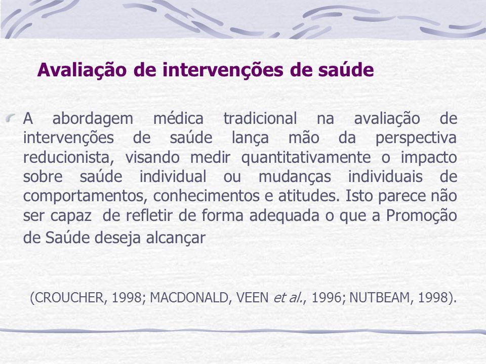 Avaliação de intervenções de saúde A abordagem médica tradicional na avaliação de intervenções de saúde lança mão da perspectiva reducionista, visando