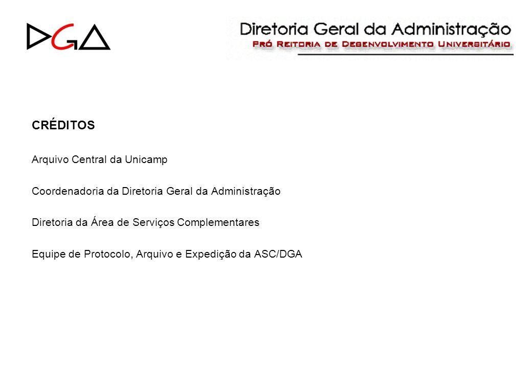 CRÉDITOS Arquivo Central da Unicamp Coordenadoria da Diretoria Geral da Administração Diretoria da Área de Serviços Complementares Equipe de Protocolo