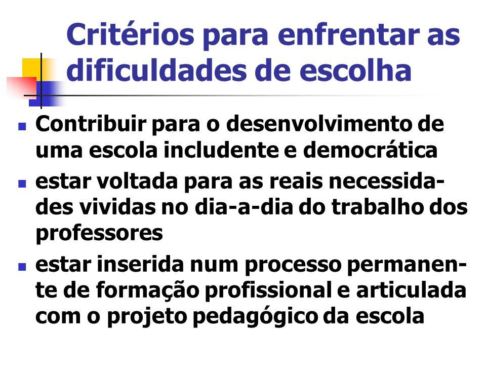 Critérios para enfrentar as dificuldades de escolha Contribuir para o desenvolvimento de uma escola includente e democrática estar voltada para as rea