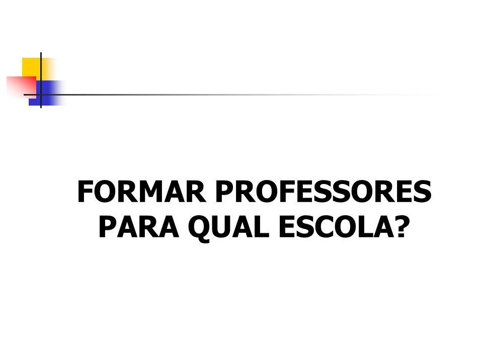 FORMAR PROFESSORES PARA QUAL ESCOLA?