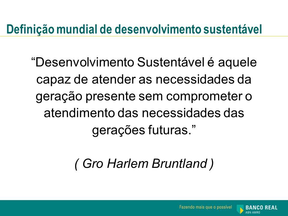 Desenvolvimento Sustentável é aquele capaz de atender as necessidades da geração presente sem comprometer o atendimento das necessidades das gerações