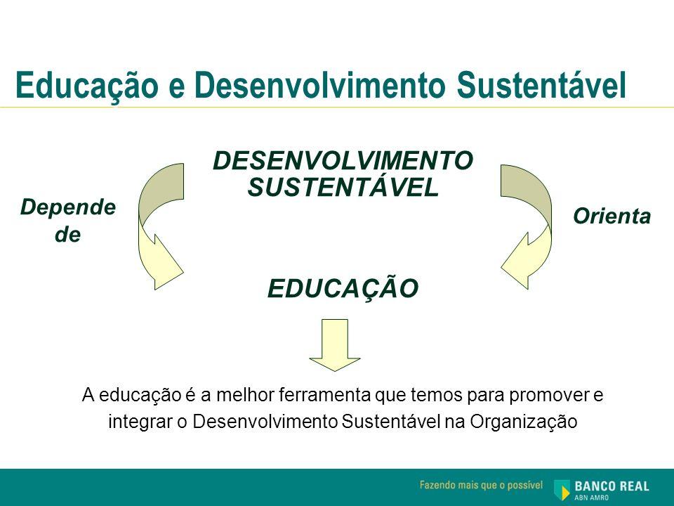 DESENVOLVIMENTO SUSTENTÁVEL EDUCAÇÃO Orienta Depende de A educação é a melhor ferramenta que temos para promover e integrar o Desenvolvimento Sustentá