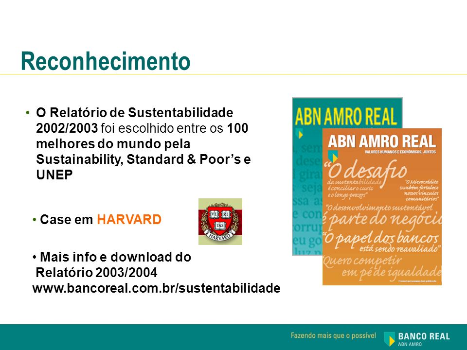 O Relatório de Sustentabilidade 2002/2003 foi escolhido entre os 100 melhores do mundo pela Sustainability, Standard & Poors e UNEP Mais info e downlo